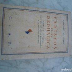 Libros antiguos: FARISEOS DE LA REPUBLICA ,CRISTOBAL DE CASTRO. Lote 165369434