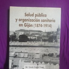 Libros antiguos: SALUD PUBLICA Y ORGANIZACION SANITARIA EN GIJON,1874-1914. Lote 166154202