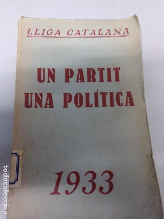 LLIGA CATALANA. UN PARTIDO, UNA POLÍTICA. ASAMBLEA GENERAL DE LA LLIGA REGIONALISTA. FEBRERO DE 1933 (Libros Antiguos, Raros y Curiosos - Pensamiento - Política)