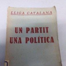 Libros antiguos: LLIGA CATALANA. UN PARTIDO, UNA POLÍTICA. ASAMBLEA GENERAL DE LA LLIGA REGIONALISTA. FEBRERO DE 1933. Lote 206826328