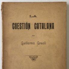 Libros antiguos: LA CUESTIÓN CATALANA. - GRAELL, GUILLERMO. - BARCELONA, 1902.. Lote 166559862