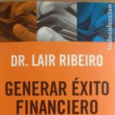 Libros antiguos: GENERAR EXITO FINANCIERO LAIR RIBEIRO PLANETA 2004 152PP. Lote 167065800