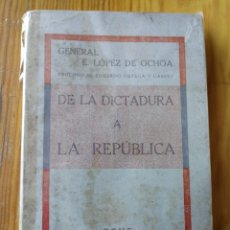 Libros antiguos: DE LA DICTADURA A LA REPUBLICA- GENERAL LOPEZ DE OCHOA, EDITORIAL ZEUS, 1930. . Lote 167998284