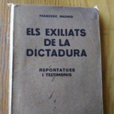 Libros antiguos: ELS EXILIATS DE LA DICTADURA, REPORTATGES I TESTIMONIS- FRANCESC MADRID, 1930. . Lote 167998464