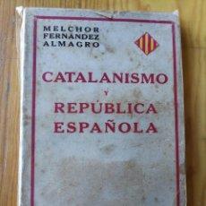 Libros antiguos: CATALANISMO Y REPÚBLICA ESPAÑOLA- MELCHOR FERNÁNDEZ ALMAGRO (ESPASA CALPE),1932.. Lote 167998844