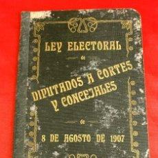 Libros antiguos: LEY ELECTORAL DE DIPUTADOS A CORTES Y CONCEJALES DE 8 DE AGOSTO DE 1907. Lote 168060092