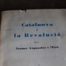 Libros antiguos: CATALUNYA I LA REVOLUCIÓ. JAUME AIGUADER I MIRO. Lote 168303820