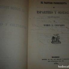 Libros antiguos: EL PARTIDO PROGRESISTA O ESPARTERO Y OLOZAGA RAMON G.CHAPARRO 1864 MADRID DEDICADO. Lote 169359532