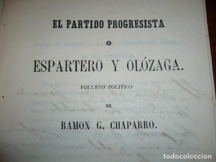 Libros antiguos: EL PARTIDO PROGRESISTA O ESPARTERO Y OLOZAGA RAMON G.CHAPARRO 1864 MADRID DEDICADO - Foto 3 - 169359532
