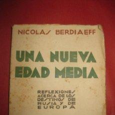 Libros antiguos: NICOLAS BERDIAEFF. UNA NUEVA EDAD MEDIA. REFLEXIONES ACERCA DE LOS DESTINS DE RUSIA Y EUROPA. 1937.. Lote 170336020
