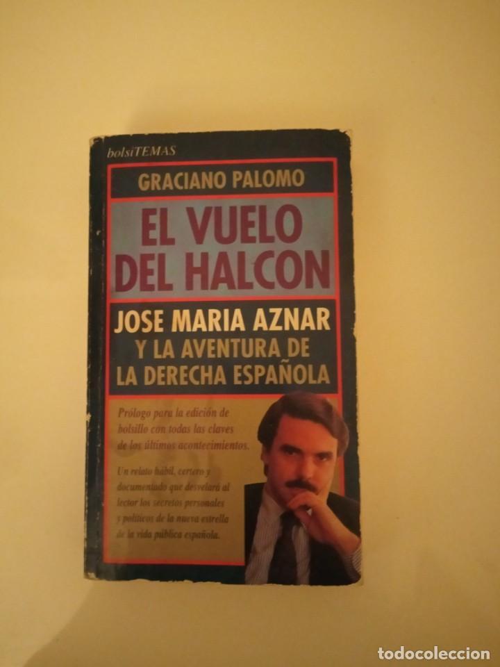 EL VUELO DEL HALCÓN, JOSE MARÍA AZNAR Y LA AVENTURA DE LA DERECHA ESPAÑOLA DE GRACIANO PALOMO (Libros Antiguos, Raros y Curiosos - Pensamiento - Política)