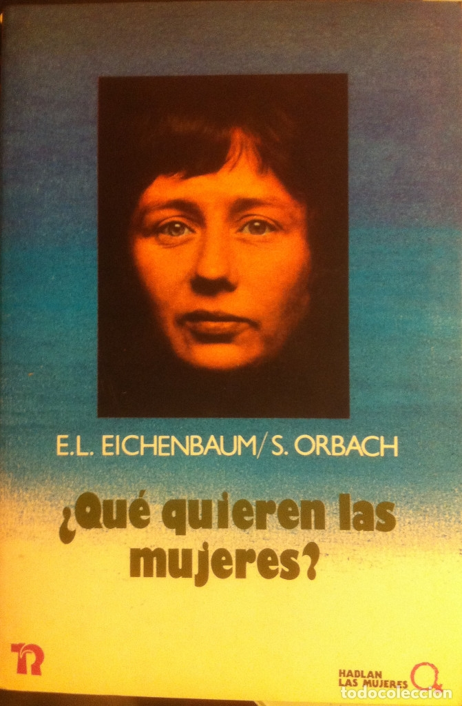 ¿QUE QUIEREN LAS MUJERES? E.L. EICHENBAUM Y S. ORBACH EDITORIAL REVOLUCIÓN. 1987 (Libros Antiguos, Raros y Curiosos - Pensamiento - Política)