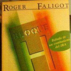 Libros antiguos: BLOQUE H. BALADA DE UN COMBATIENTE DEL IRA ROGER FALIGOT EDITORIAL REVOLUCIÓN 1984. Lote 221432680