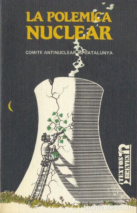 LA POLÉMICA NUCLEAR COMITÉ ANTINUCLEAR DE CATALUÑA TEXTOS BREVES EDITORIAL REVOLUCIÓN 1984 (Libros Antiguos, Raros y Curiosos - Pensamiento - Política)