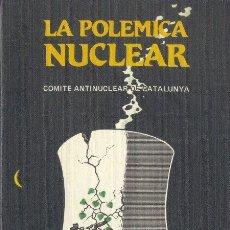 Libros antiguos: LA POLÉMICA NUCLEAR COMITÉ ANTINUCLEAR DE CATALUÑA TEXTOS BREVES EDITORIAL REVOLUCIÓN 1984. Lote 172258317