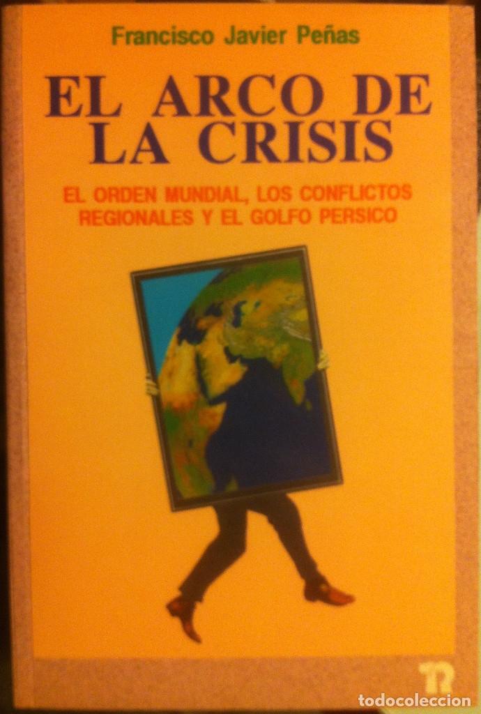 EL ARCO DE LA CRISIS. FRANCISCO JAVIER PEÑAS.EDITORIAL REVOLUCIÓN 1988 (Libros Antiguos, Raros y Curiosos - Pensamiento - Política)