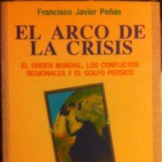 Libros antiguos: EL ARCO DE LA CRISIS. FRANCISCO JAVIER PEÑAS.EDITORIAL REVOLUCIÓN 1988. Lote 172284949