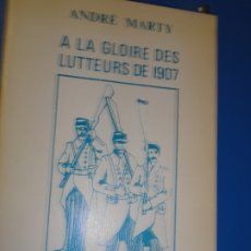 Libros antiguos: A LA GLOIRE DES LUTTERS DE 1907 - ANDRE MARTY. Lote 167564704