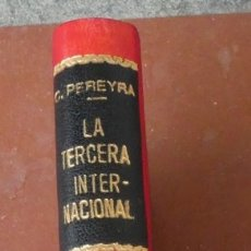 Libros antiguos: LA TERCERA INTERNACIONAL. DOCTRINAS Y CONTROVERSIAS. CARLOS PEREYRA . ENCUADERNADO. C. 1920. Lote 173532404