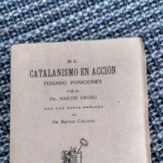 Libros antiguos: CATALANISMO EN ACCIÓN. FIJANDO POSICIONES. MARTÍN DEDEU. LIBRERÍA LA FACULTAD. 1919.. Lote 173683884
