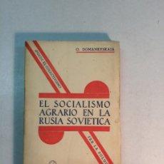 Libros antiguos: OLGA DOMANEVSKAIA: EL SOCIALISMO AGRARIO EN LA RUSIA SOVIÉTICA (1931) (VERSIÓN CANSINOS ASSENS). Lote 174109817