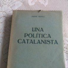 Libros antiguos: UNA POLÍTICA CATALANISTA. JAUME BOFILL 1933. (LIBRO EN CATALÁN). Lote 174155522
