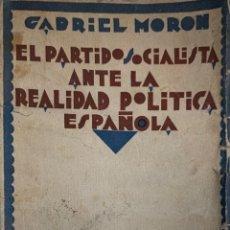 Libros antiguos: GABRIEL MORÓN. EL PARTIDO SOCIALISTA ANTE LA REALIDAD POLÍTICA ESPAÑOLA. MADRID, 1929.. Lote 174526112
