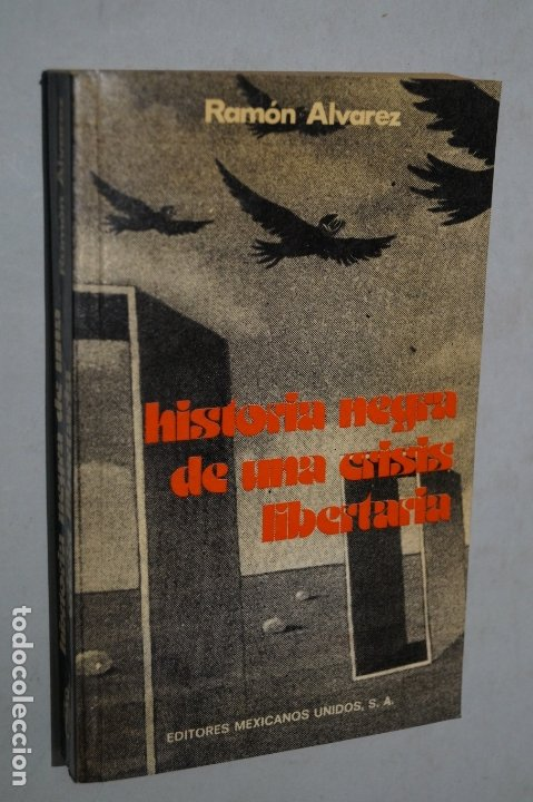 HISTORIA NEGRA DE UNA CRISIS LIBERTARIA. RAMÓN ALVAREZ (Libros Antiguos, Raros y Curiosos - Pensamiento - Política)