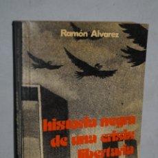 Libros antiguos: HISTORIA NEGRA DE UNA CRISIS LIBERTARIA. RAMÓN ALVAREZ. Lote 176077979