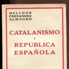 Libros antiguos: MELCHOR FERNANDEZ ALMAGRO. CATALANISMO Y REPÚBLICA. ED. ESPASA CALPE 1932, PERFECTO ESTADO . Lote 176800009