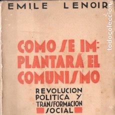 Libros antiguos: EMILE LENOIR : CÓMO SE IMPLANTARÁ EL COMUNISMO (APOLO, 1933). Lote 177048342