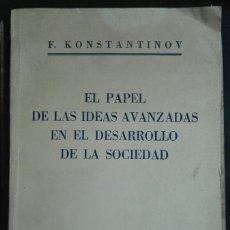 Libros antiguos: KONSTANTINOV. EL PAPEL DE LAS IDEAS AVANZADAS EN EL DESARROLLO DE LA SOCIEDAD. 1954. Lote 179205581