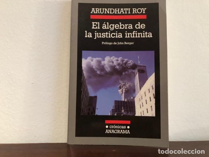 EL ALGEBRA DE LA JUSTICIA INFINITA. ARUNDHATI ROY. ENSAYOS . EDITORIAL ANAGRAMA .GLOBALIZACION (Libros Antiguos, Raros y Curiosos - Pensamiento - Política)