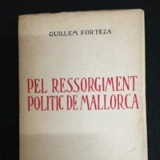 Libros antiguos: GUILLEM FORTEZA. PEL RESSORGIMENT POLITIC DE MALLORCA. DEDICATORIA AUTÓGRAFA. 1931. 1ª EDICIÓN.. Lote 180460313