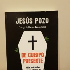Libros antiguos: DE CUERPO PRESENTE - JESUS DEL POZO *LIBRO TAPA BLANDA. Lote 182047818