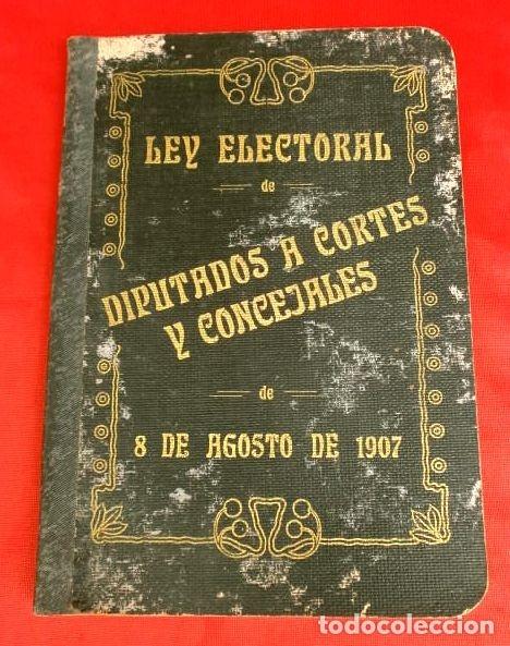 LEY ELECTORAL DE DIPUTADOS A CORTES Y CONCEJALES DE 8 DE AGOSTO DE 1907 (Libros Antiguos, Raros y Curiosos - Pensamiento - Política)