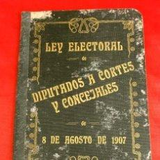 Libros antiguos: LEY ELECTORAL DE DIPUTADOS A CORTES Y CONCEJALES DE 8 DE AGOSTO DE 1907. Lote 182719987