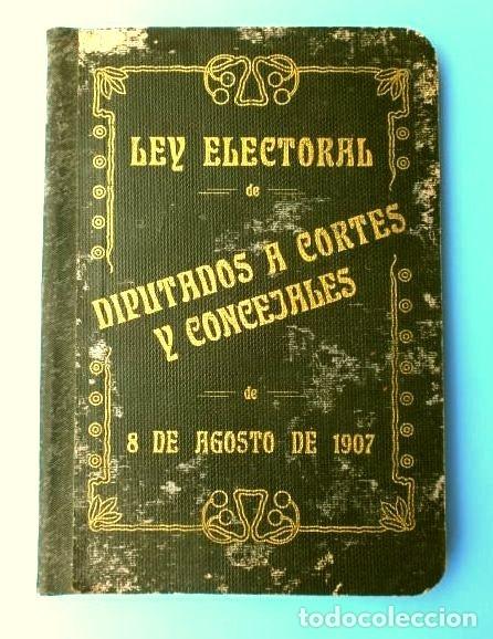 Libros antiguos: LEY ELECTORAL DE DIPUTADOS A CORTES Y CONCEJALES DE 8 DE AGOSTO DE 1907 - Foto 4 - 182719987