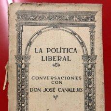 Libros antiguos: LA POLÍTICA LIBERAL CONVERSACIONES CON DON JOSÉ CANALEJAS 1A SERIE. Lote 182834610