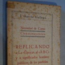 Libros antiguos: REPLICANDO. NECESIDAD DE CORTES CONSTITUYENTES. J GARCIA GALLEGO. 1930. Lote 183069240