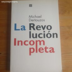 Libros antiguos: LA REVOLUCIÓN INCOMPLETA DERTOUZOS, MICHAEL FONDO CULTURA ECONOMICA 2003 218PP. Lote 188461993