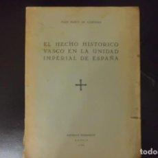 Libros antiguos: EL HECHO HISTORICO VASCO EN LA UNIDAD IMPERIAL DE ESPAÑA, 1.935. Lote 188731697