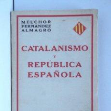 Libri antichi: CATALANISMO Y REPÚBLICA ESPAÑOLA – MELCHOR FERNANDEZ - 1932. Lote 189136472