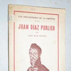 Libros antiguos: JUAN DÍAZ PORLIER. LOS PRECURSORES DE LA LIBERTAD. JOSE DIAZ ANDION. 1932. Lote 189326272