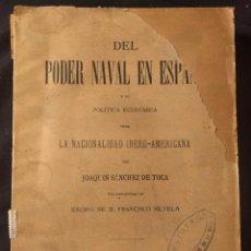 Libros antiguos: DEL PODER NAVAL EN ESPAÑA Y SU POLÍTICA ECONÓMICA IBERO-AMERICANA. JOAQUÍN SÁNCHEZ DE TOCA. 1898.. Lote 262204935