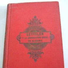 Libros antiguos: KETTELER Y LA ORGANIZACION SOCIAL EN ALEMANIA - ALFONSO KANNENGIESER - 1893? - -. Lote 191976032