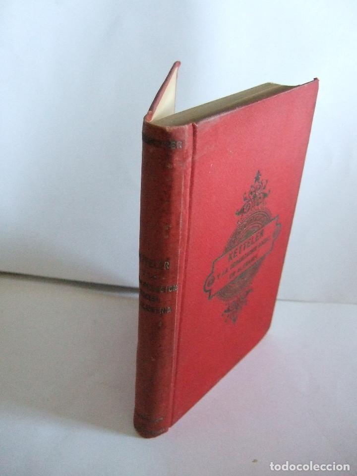 Libros antiguos: KETTELER Y LA ORGANIZACION SOCIAL EN ALEMANIA - ALFONSO KANNENGIESER - 1893? - - - Foto 2 - 191976032