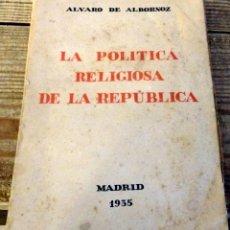 Libros antiguos: LA POLÍTICA RELIGIOSA DE LA REPÚBLICA, DE ÁLVARO DE ALBORNOZ. MADRID, 1935, 245 PAGINAS. Lote 194280526