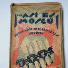 Libros antiguos: ASÍ ES MOSCÚ! NUEVE AÑOS EN EL PAÍS DE LOS SOVIETS. DOUILLET JOSÉ. . Lote 194317800