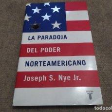 Libros antiguos: JOSEPH S. NYE JR.LA PARADOJA DEL PODER NORTEAMERICANO.EDICIONES TAURUS.2003.. Lote 195046307